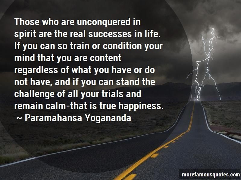 Paramahansa Yogananda Quotes: Those who are unconquered in spirit are