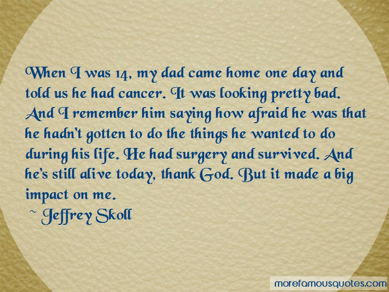 Jeffrey Skoll Quotes: When i was 14 my dad came home one day