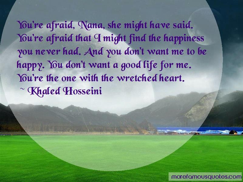 Khaled Hosseini Quotes: Youre Afraid Nana She Might Have Said