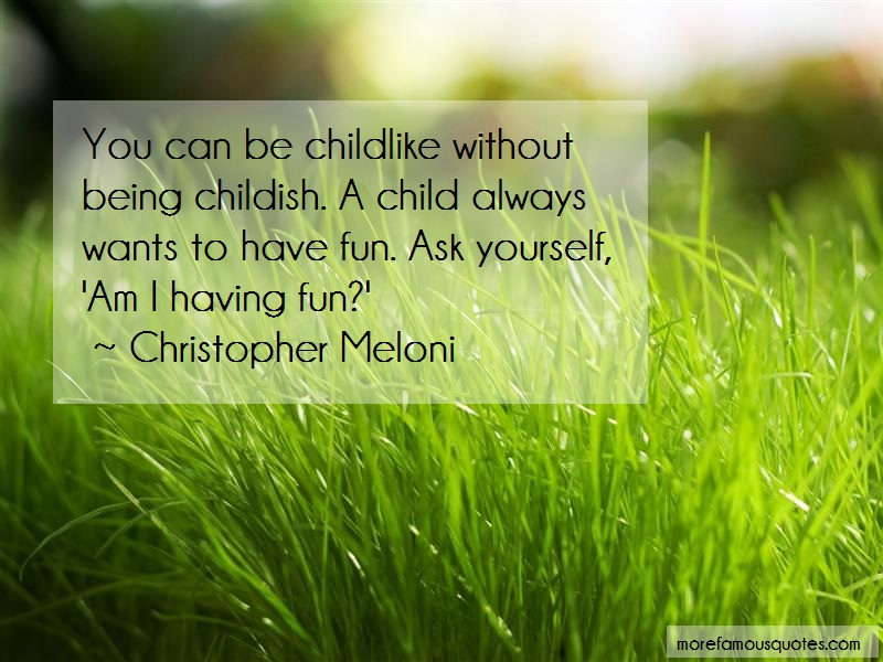 Christopher Meloni Quotes: You can be childlike without being