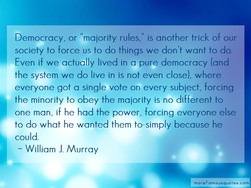William J. Murray Quotes: Democracy or majority rules is another