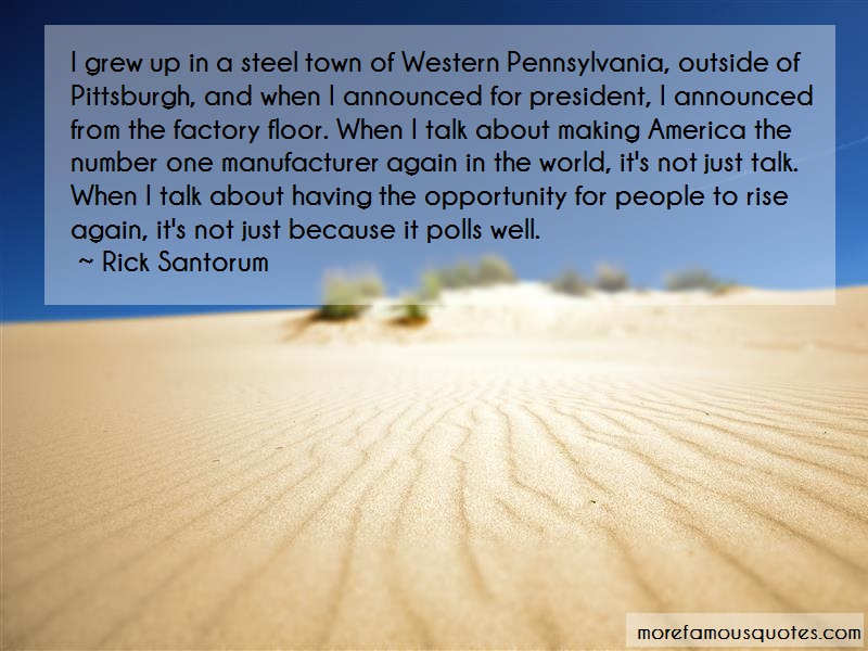 Rick Santorum Quotes: I grew up in a steel town of western