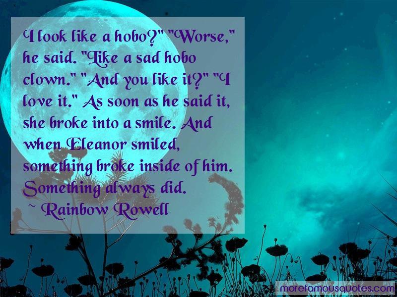 Rainbow Rowell Quotes: I Look Like A Hobo Worse He Said Like A
