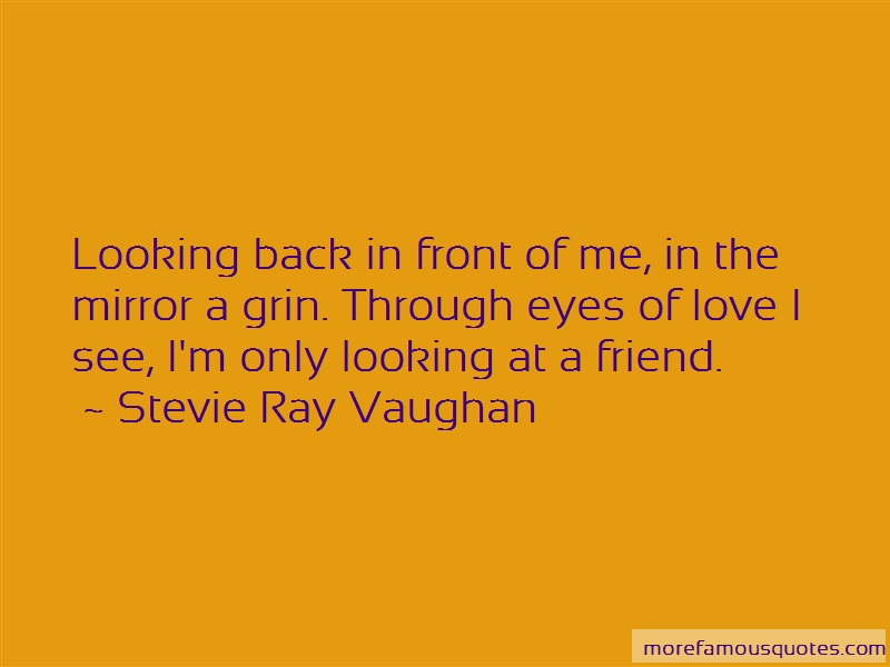 Stevie Ray Vaughan Quotes: Looking back in front of me in the