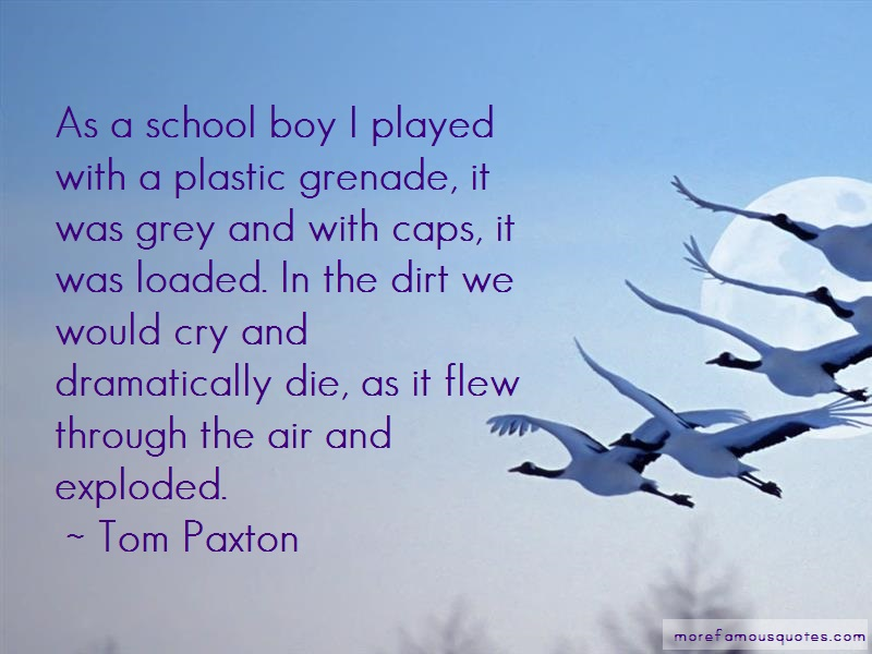 Tom Paxton Quotes: As A School Boy I Played With A Plastic