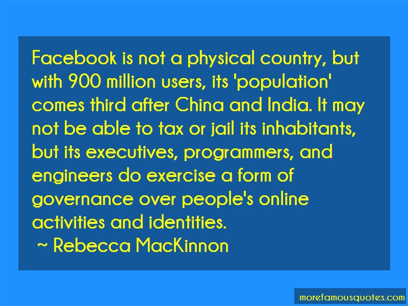 Rebecca MacKinnon Quotes: Facebook Is Not A Physical Country But