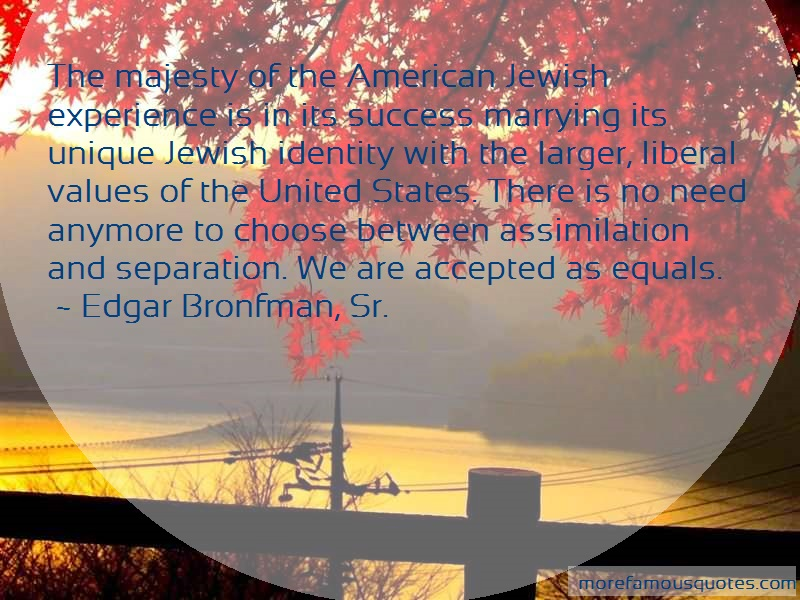 Edgar Bronfman, Sr. Quotes: The majesty of the american jewish