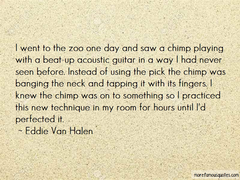 Eddie Van Halen Quotes: I went to the zoo one day and saw a