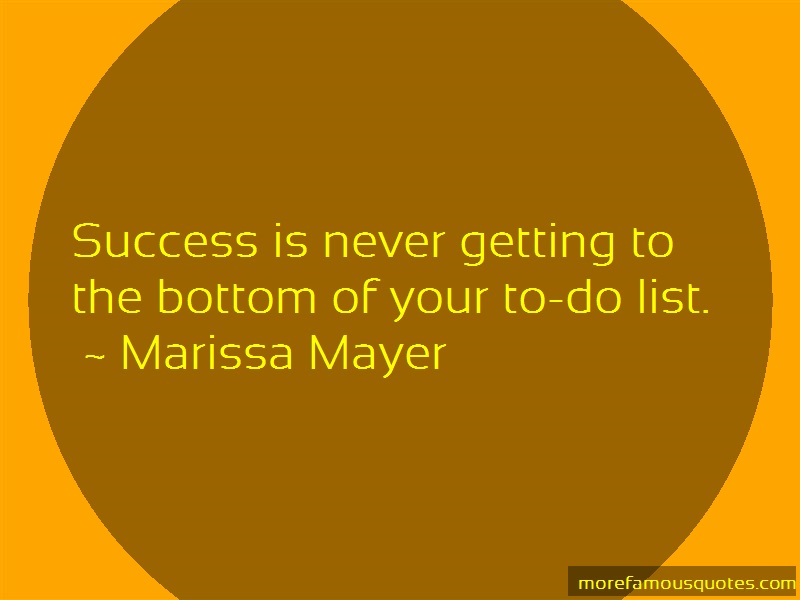 Marissa Mayer Quotes: Success Is Never Getting To The Bottom