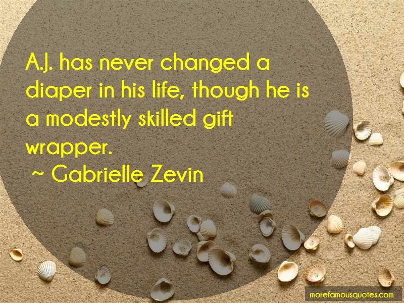 Gabrielle Zevin Quotes: A J Has Never Changed A Diaper In His