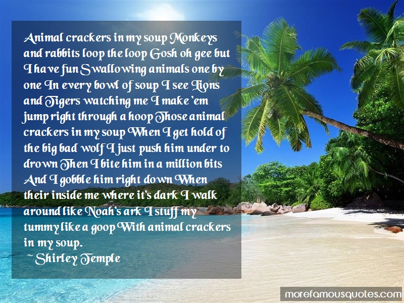 Shirley Temple Quotes: Animal crackers in my soup monkeys and