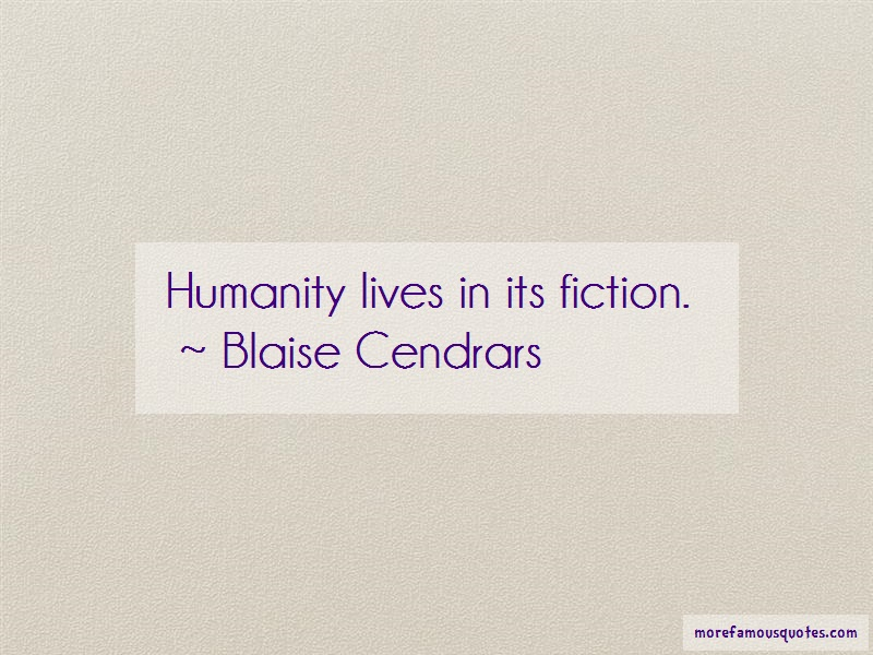 Blaise Cendrars Quotes: Humanity Lives In Its Fiction