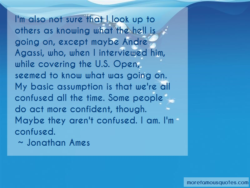 Jonathan Ames Quotes: Im also not sure that i look up to
