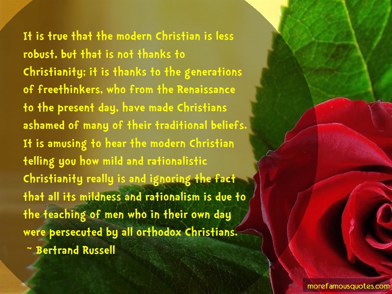 Bertrand Russell Quotes: It is true that the modern christian is