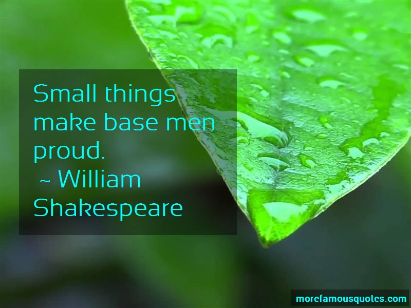 William Shakespeare Quotes: Small Things Make Base Men Proud