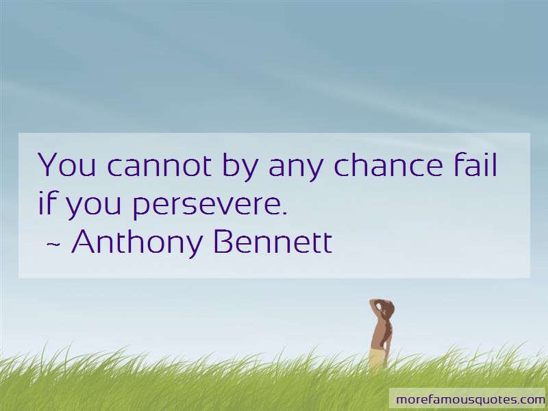Anthony Bennett Quotes: You Cannot By Any Chance Fail If You
