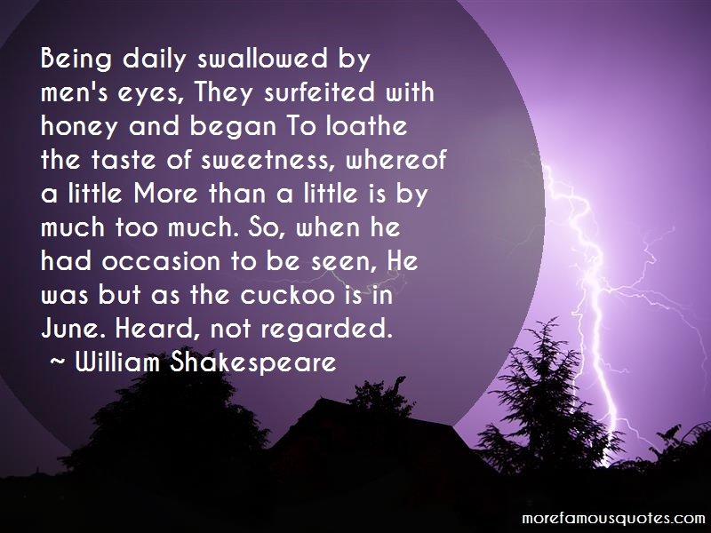 William Shakespeare Quotes: Being daily swallowed by mens eyes they