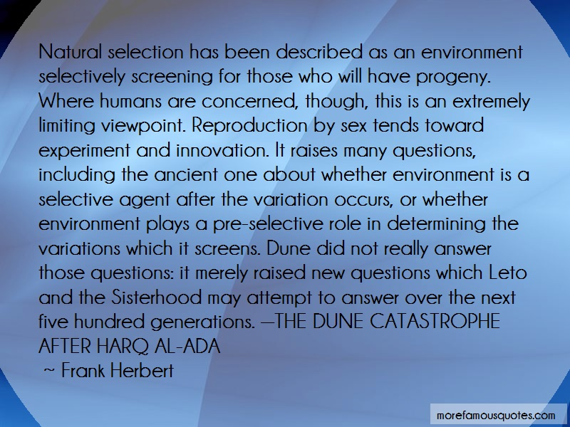 Frank Herbert Quotes: Natural selection has been described as