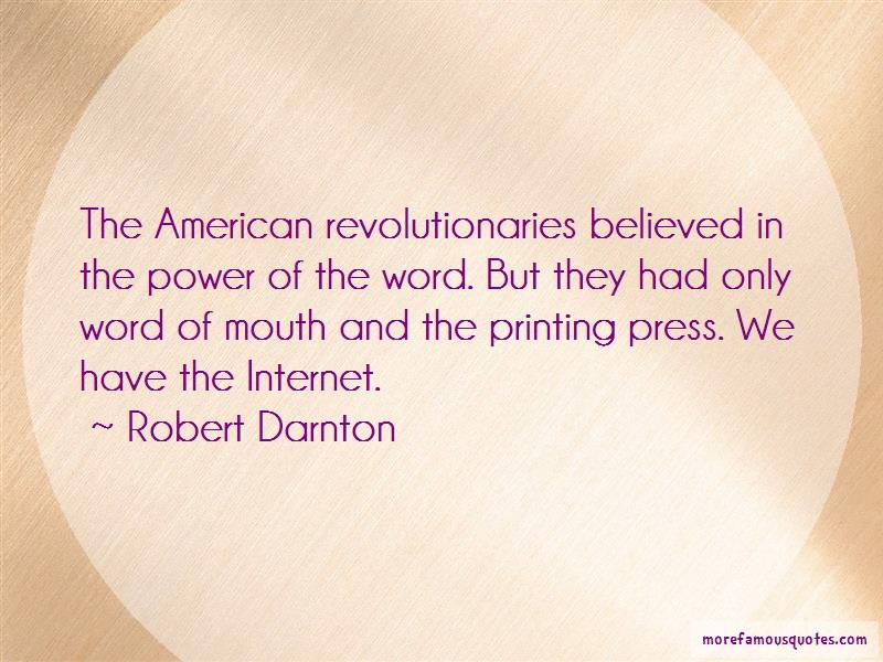 Robert Darnton Quotes: The american revolutionaries believed in