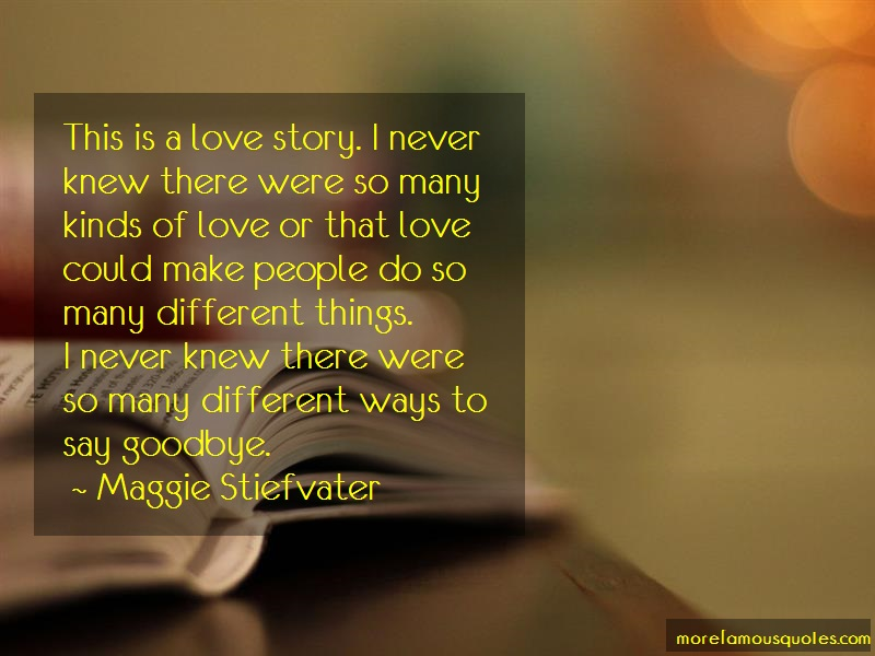 Maggie Stiefvater Quotes: This is a love story i never knew there