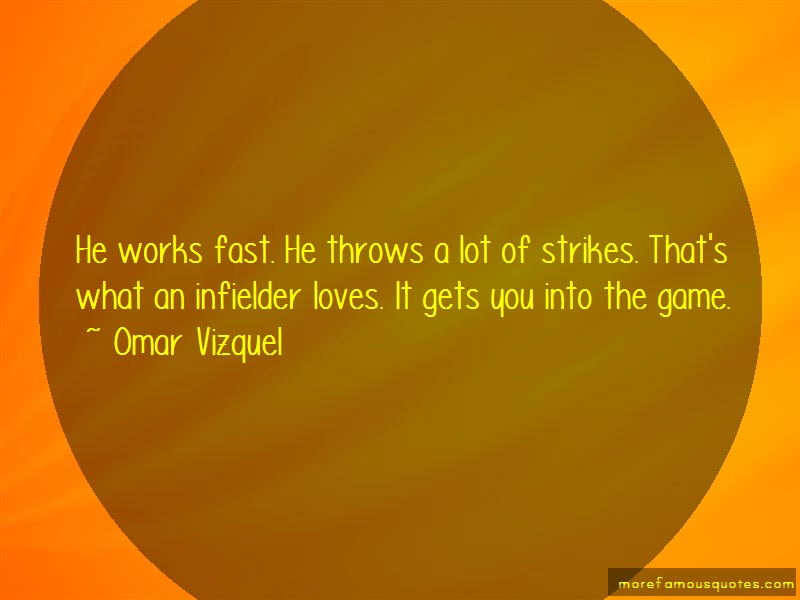 Omar Vizquel Quotes: He Works Fast He Throws A Lot Of Strikes