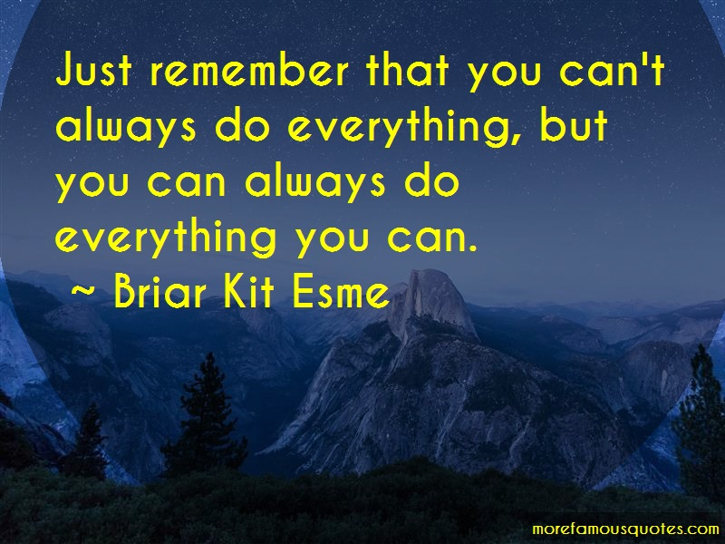 Briar Kit Esme Quotes: Just Remember That You Cant Always Do