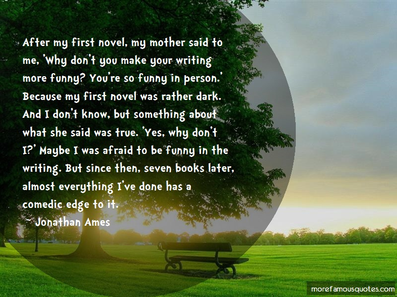 Jonathan Ames Quotes: After my first novel my mother said to