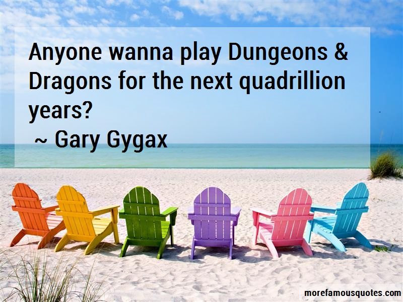 Gary Gygax Quotes: Anyone wanna play dungeons dragons for
