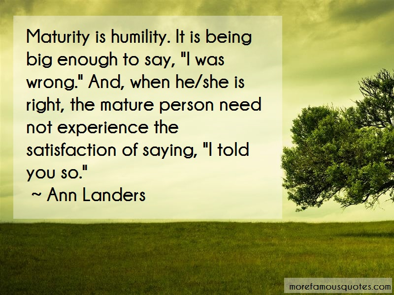 Ann Landers Quotes: Maturity Is Humility It Is Being Big