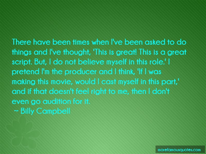 Billy Campbell Quotes: There have been times when ive been