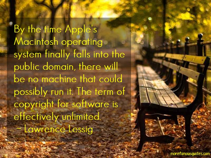 Lawrence Lessig Quotes: By the time apples macintosh operating