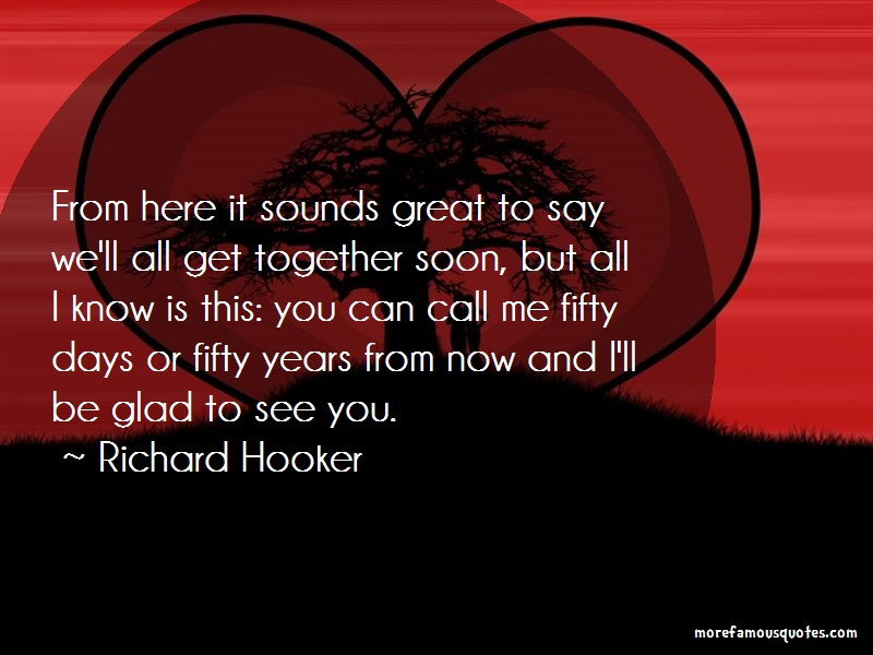 Richard Hooker Quotes: From Here It Sounds Great To Say Well