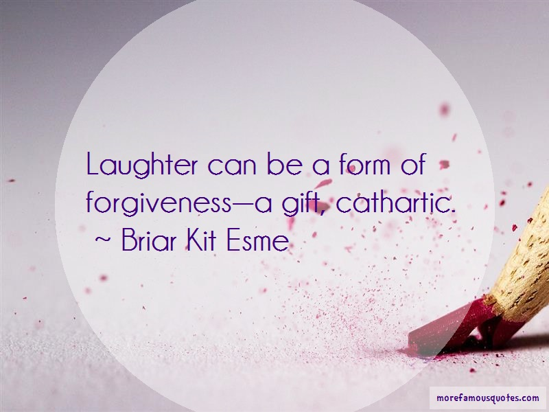 Briar Kit Esme Quotes: Laughter Can Be A Form Of Forgivenessa