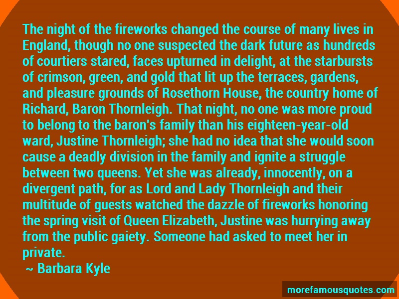 Barbara Kyle Quotes: The night of the fireworks changed the