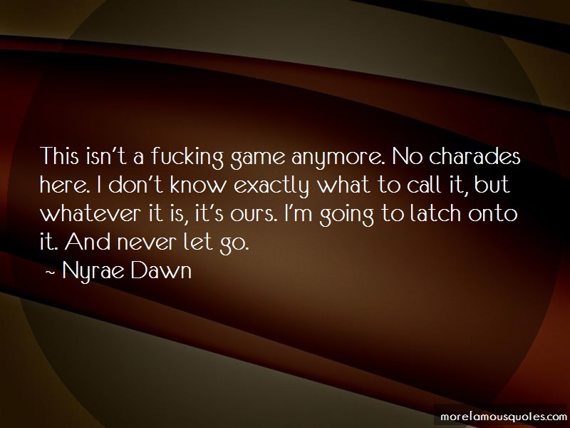 Nyrae Dawn Quotes: This isnt a fucking game anymore no