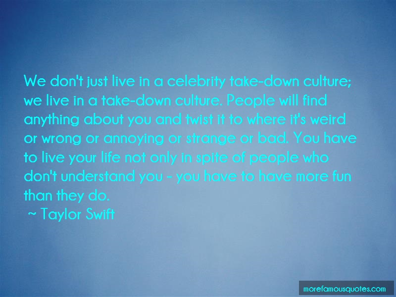 Taylor Swift Quotes: We dont just live in a celebrity take