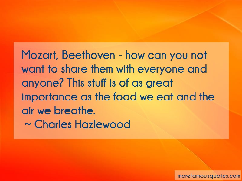 Charles Hazlewood Quotes: Mozart beethoven how can you not want to