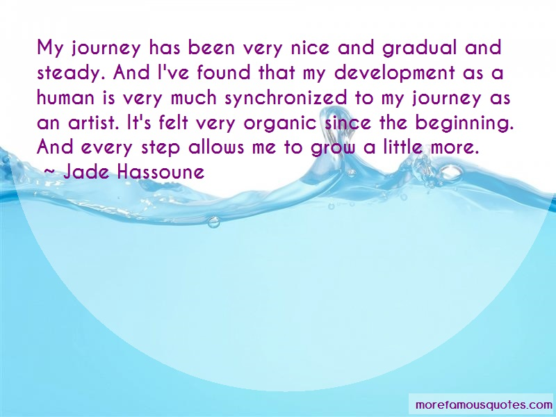 Jade Hassoune Quotes: My Journey Has Been Very Nice And