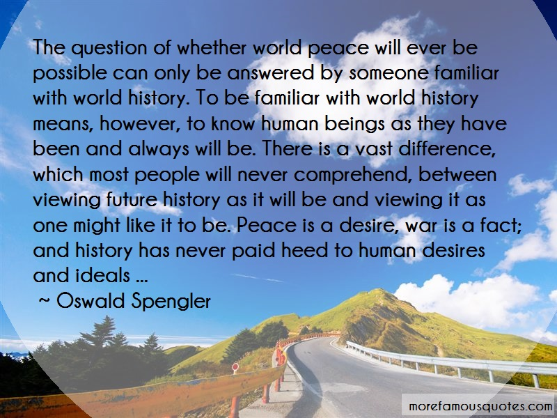 Oswald Spengler Quotes: The question of whether world peace will
