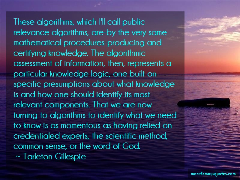 Tarleton Gillespie Quotes: These Algorithms Which Ill Call Public