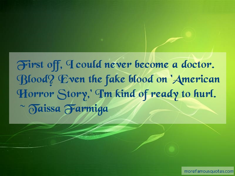 Taissa Farmiga Quotes: First Off I Could Never Become A Doctor