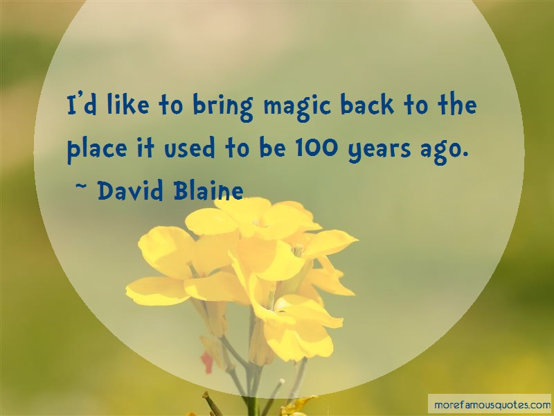 David Blaine Quotes: Id Like To Bring Magic Back To The Place