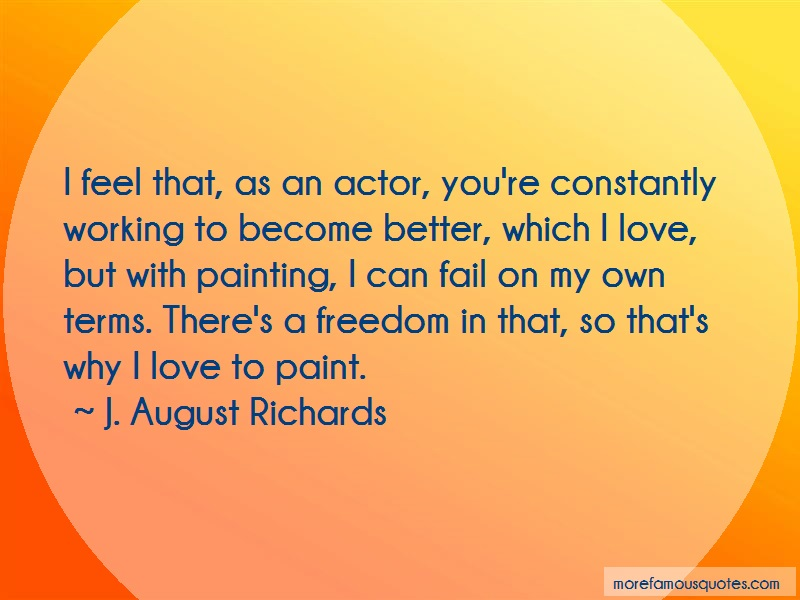 J. August Richards Quotes: I feel that as an actor youre constantly