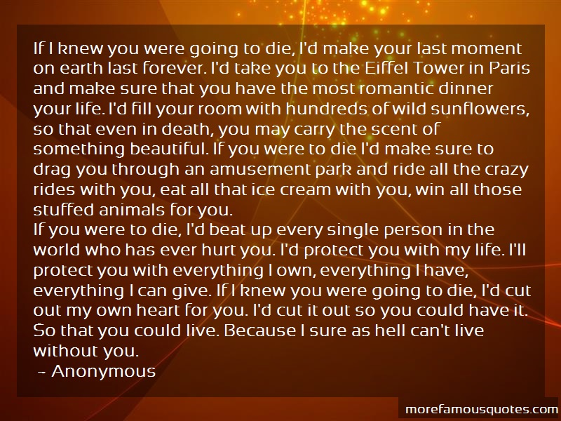 Anonymous. Quotes: If i knew you were going to die id make