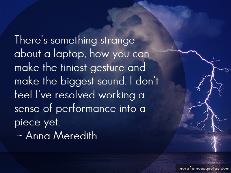 Anna Meredith Quotes: Theres Something Strange About A Laptop