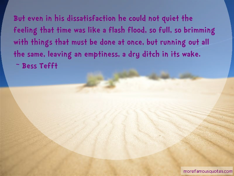 Bess Tefft Quotes: But even in his dissatisfaction he could