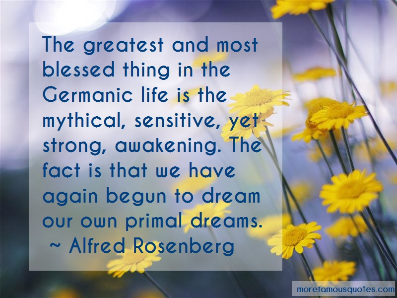 Alfred Rosenberg Quotes: The greatest and most blessed thing in