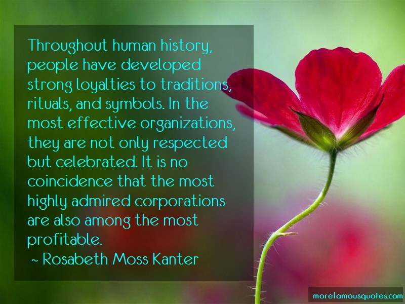 Rosabeth Moss Kanter Quotes: Throughout human history people have
