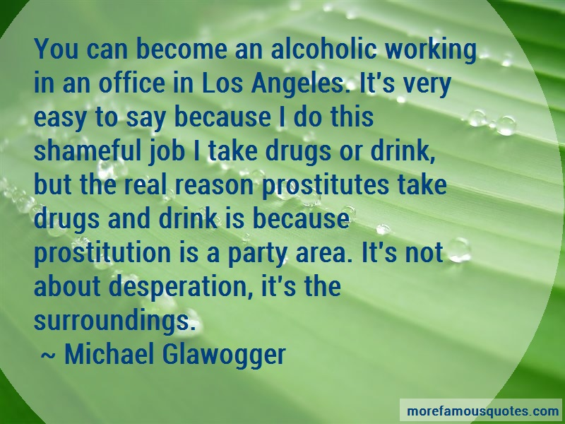 Michael Glawogger Quotes: You Can Become An Alcoholic Working In