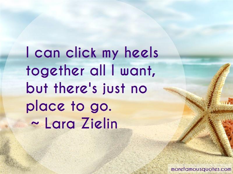 Lara Zielin Quotes: I can click my heels together all i want